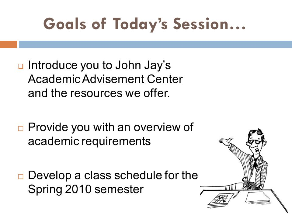 Goals of Todays Session… Introduce you to John Jays Academic Advisement Center and the resources we offer. Provide you with an overview of academic re