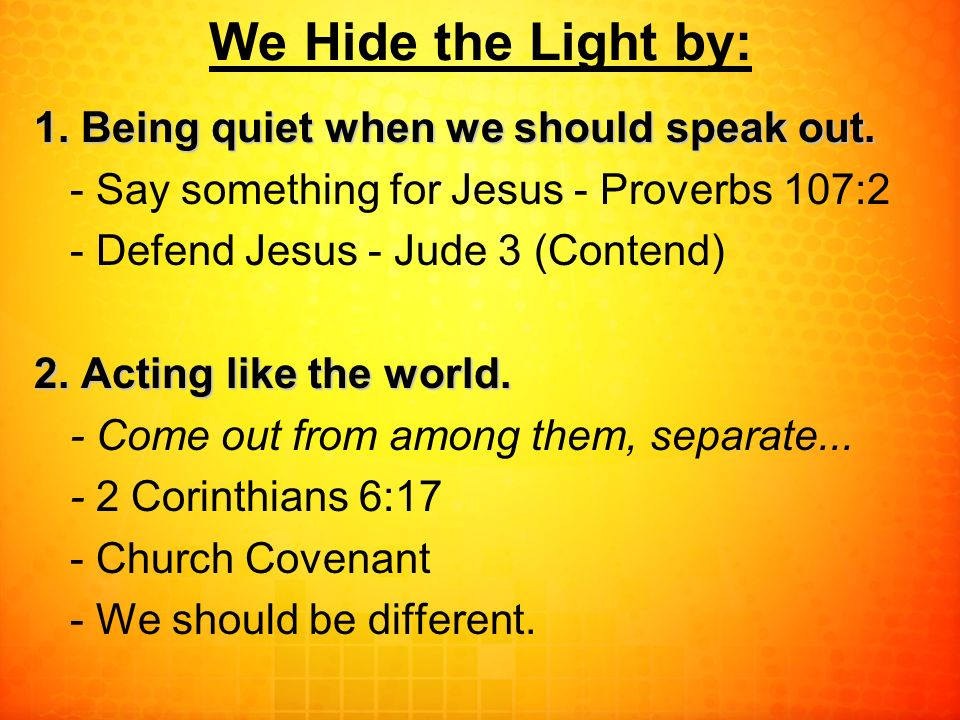 We Hide the Light by: 1. Being quiet when we should speak out.