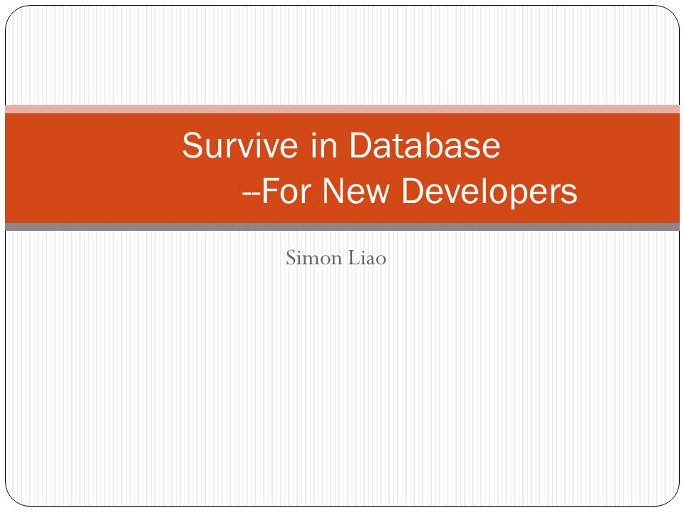 Simon Liao Survive in Database --For New Developers