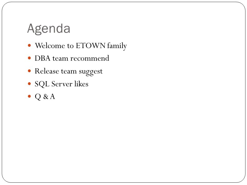 Agenda Welcome to ETOWN family DBA team recommend Release team suggest SQL Server likes Q & A