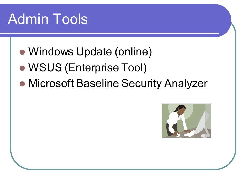 Admin Tools Windows Update (online) WSUS (Enterprise Tool) Microsoft Baseline Security Analyzer