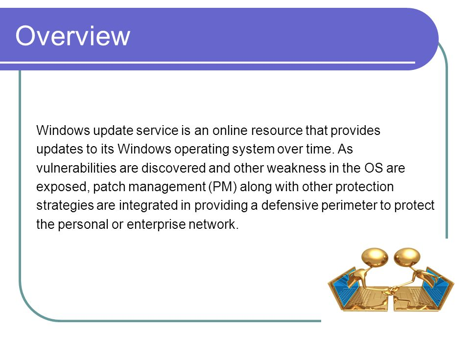 Overview Windows update service is an online resource that provides updates to its Windows operating system over time. As vulnerabilities are discover
