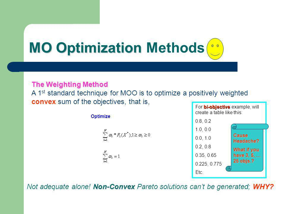 MO Optimization MO Optimization Methods The Weighting Method A 1 st standard technique for MOO is to optimize a positively weighted convex sum of the