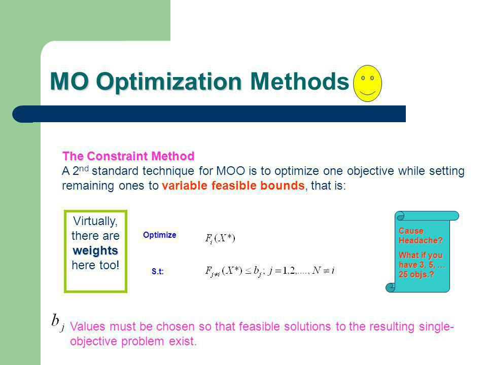 MO Optimization MO Optimization Methods The Constraint Method A 2 nd standard technique for MOO is to optimize one objective while setting remaining o