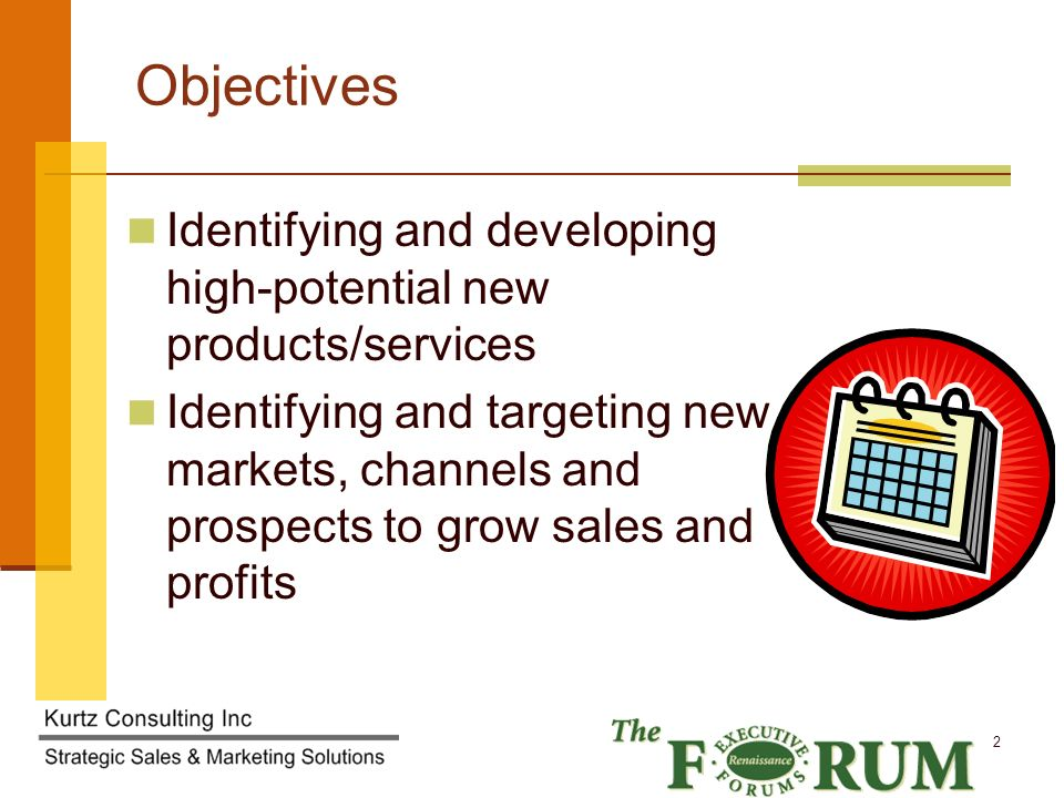 2 Objectives Identifying and developing high-potential new products/services Identifying and targeting new markets, channels and prospects to grow sales and profits