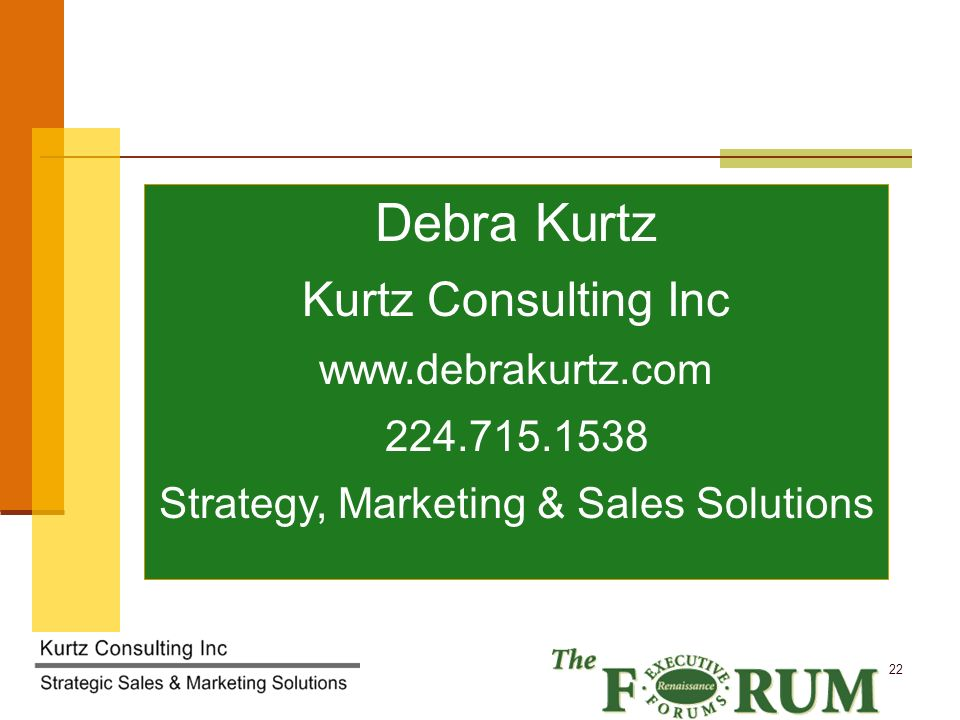 Kurtz Consulting Inc 22 Next Steps Debra Kurtz Kurtz Consulting Inc www.debrakurtz.com 224.715.1538 Strategy, Marketing & Sales Solutions