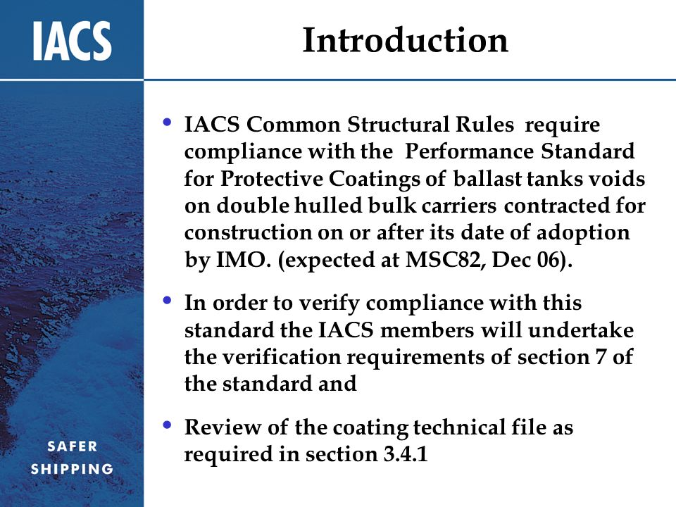 Introduction IACS Common Structural Rules require compliance with the Performance Standard for Protective Coatings of ballast tanks voids on double hu