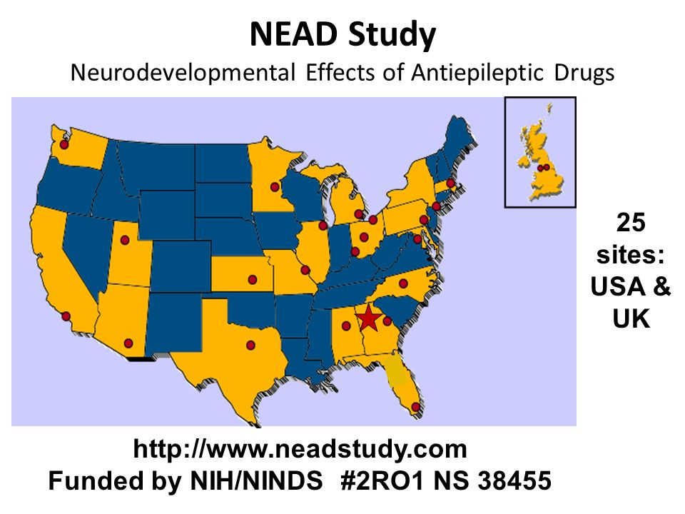25 sites: USA & UK http://www.neadstudy.com Funded by NIH/NINDS #2RO1 NS 38455 NEAD Study Neurodevelopmental Effects of Antiepileptic Drugs