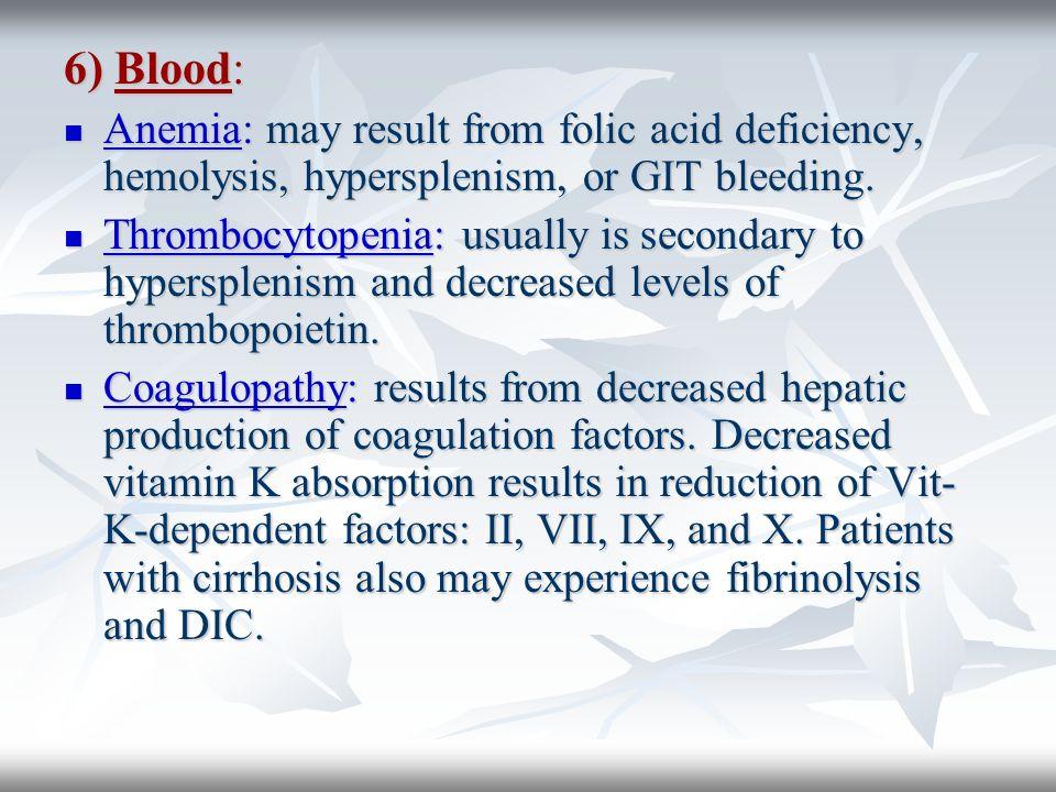 6) Blood: Anemia: may result from folic acid deficiency, hemolysis, hypersplenism, or GIT bleeding. Anemia: may result from folic acid deficiency, hem