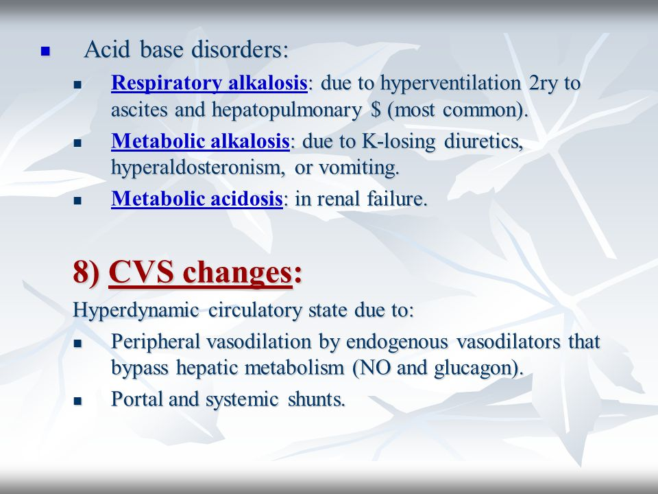 Acid base disorders: Acid base disorders: : due to hyperventilation 2ry to ascites and hepatopulmonary $ (most common). Respiratory alkalosis: due to