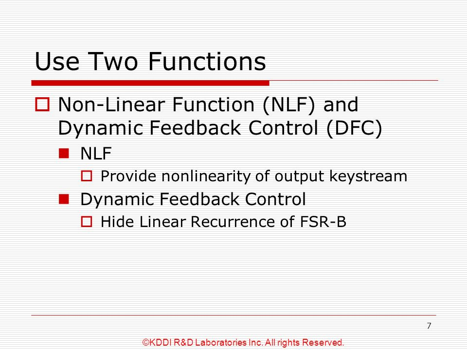 ©KDDI R&D Laboratories Inc. All rights Reserved. 7 Use Two Functions Non-Linear Function (NLF) and Dynamic Feedback Control (DFC) NLF Provide nonlinea