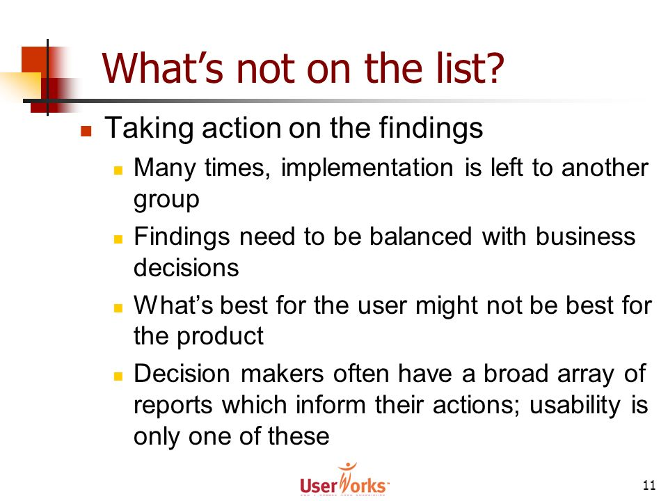 11 Whats not on the list? Taking action on the findings Many times, implementation is left to another group Findings need to be balanced with business