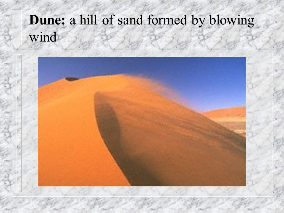 Dune: a hill of sand formed by blowing wind