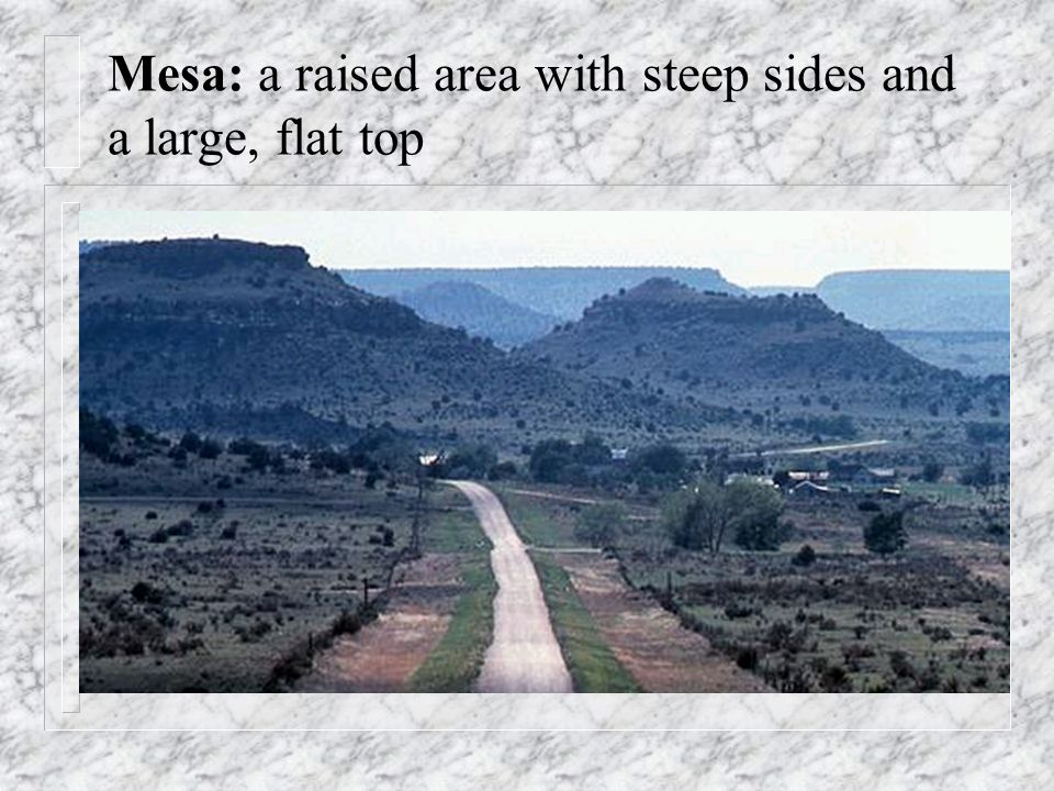 Mesa: a raised area with steep sides and a large, flat top