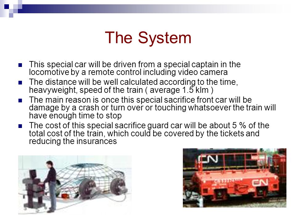 The System This special car will be driven from a special captain in the locomotive by a remote control including video camera The distance will be we