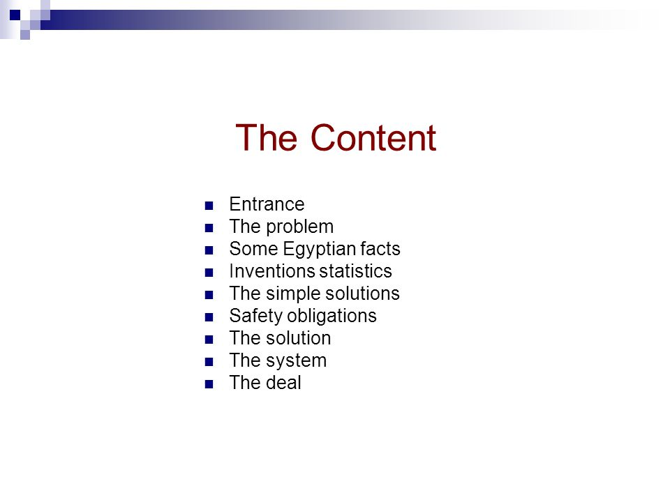 The Content Entrance The problem Some Egyptian facts Inventions statistics The simple solutions Safety obligations The solution The system The deal