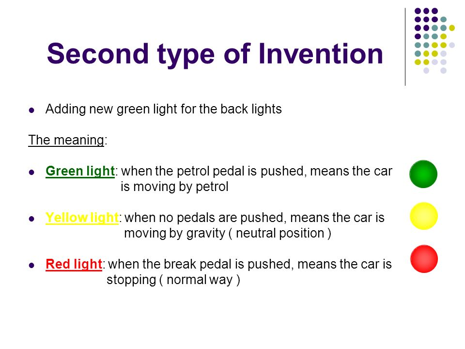 Second type of Invention Adding new green light for the back lights The meaning: Green light: when the petrol pedal is pushed, means the car is moving by petrol Yellow light: when no pedals are pushed, means the car is moving by gravity ( neutral position ) Red light: when the break pedal is pushed, means the car is stopping ( normal way )