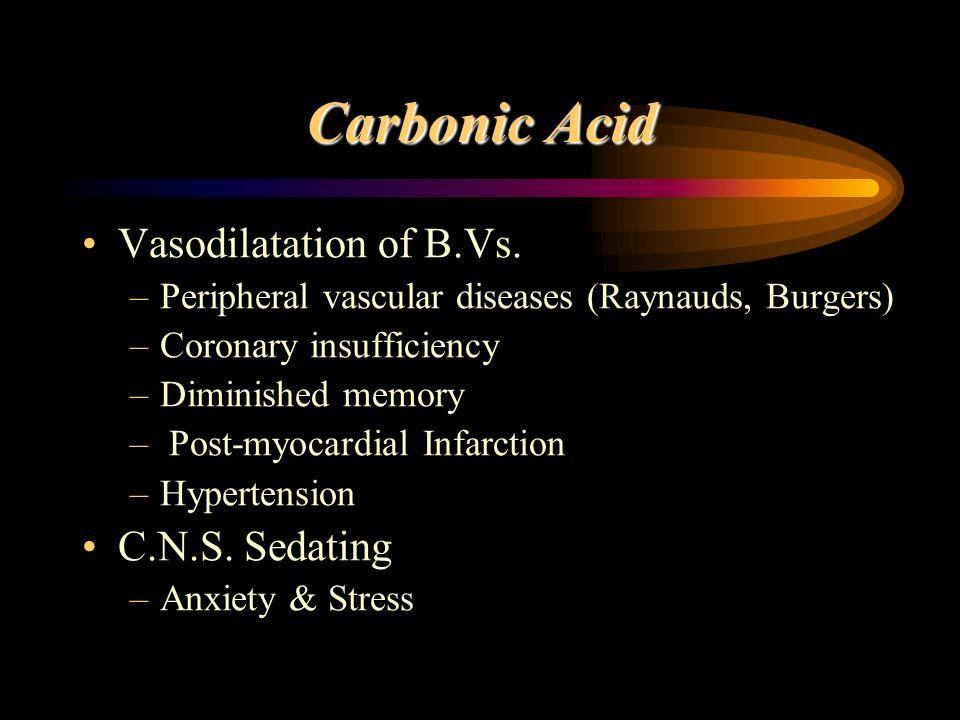 Carbonic Acid Vasodilatation of B.Vs. –Peripheral vascular diseases (Raynauds, Burgers) –Coronary insufficiency –Diminished memory – Post-myocardial I