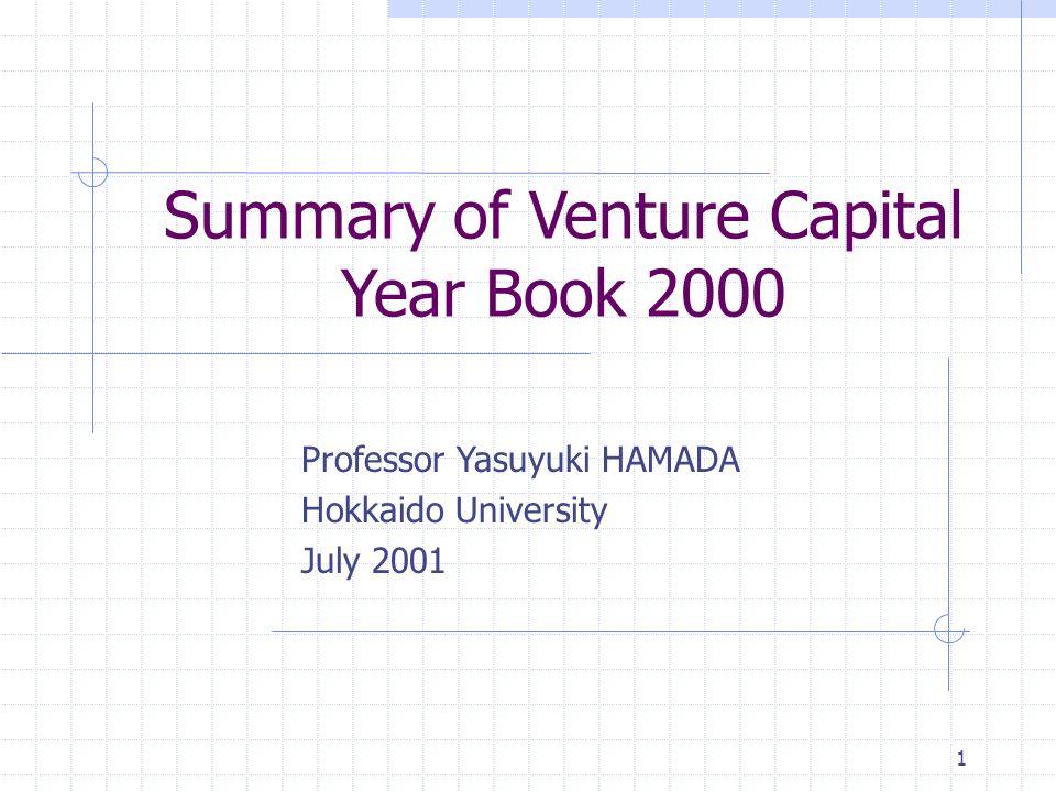 1 Summary of Venture Capital Year Book 2000 Professor Yasuyuki HAMADA Hokkaido University July 2001