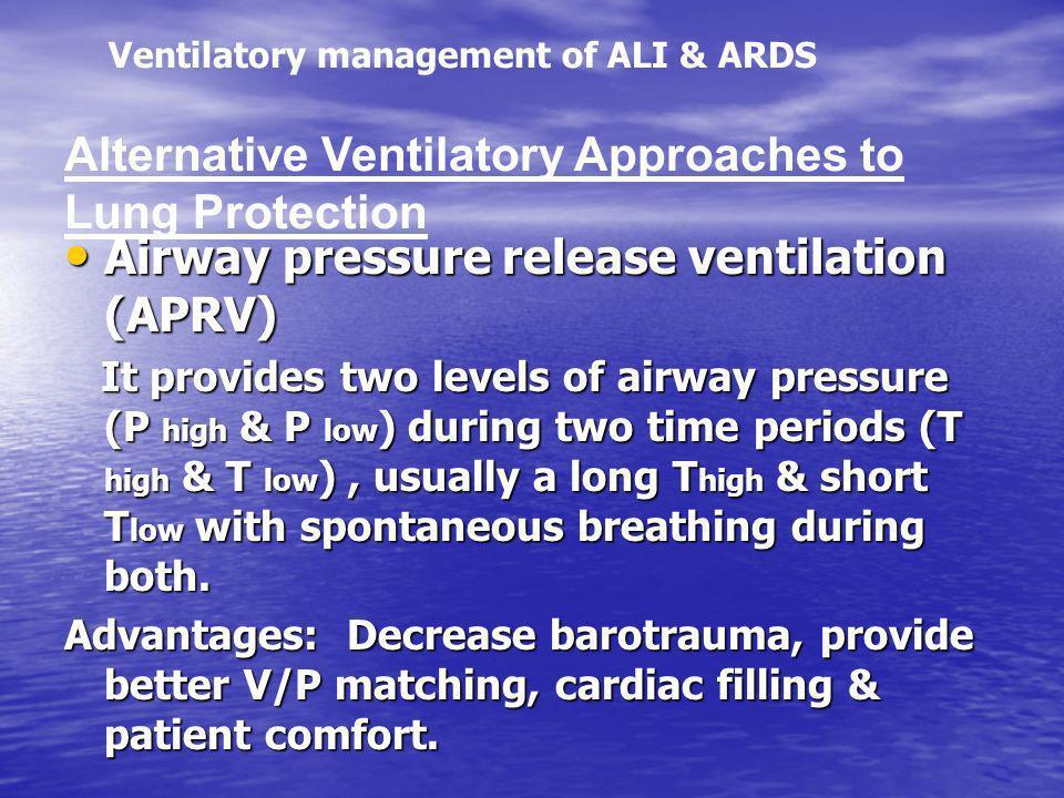 Airway pressure release ventilation (APRV) Airway pressure release ventilation (APRV) It provides two levels of airway pressure (P high & P low ) duri