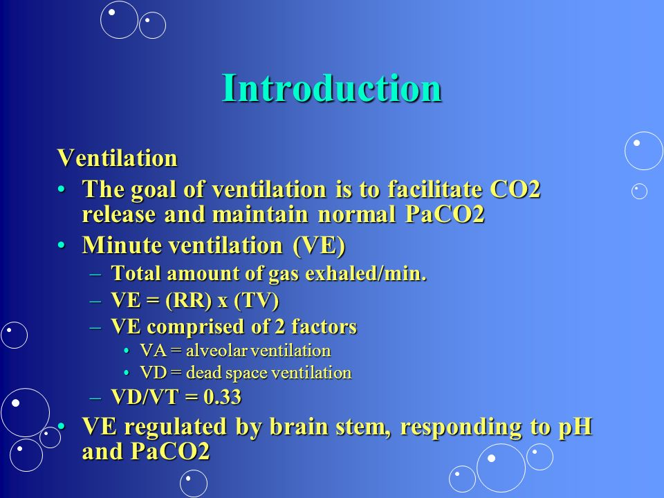 Introduction Ventilation The goal of ventilation is to facilitate CO2 release and maintain normal PaCO2The goal of ventilation is to facilitate CO2 re