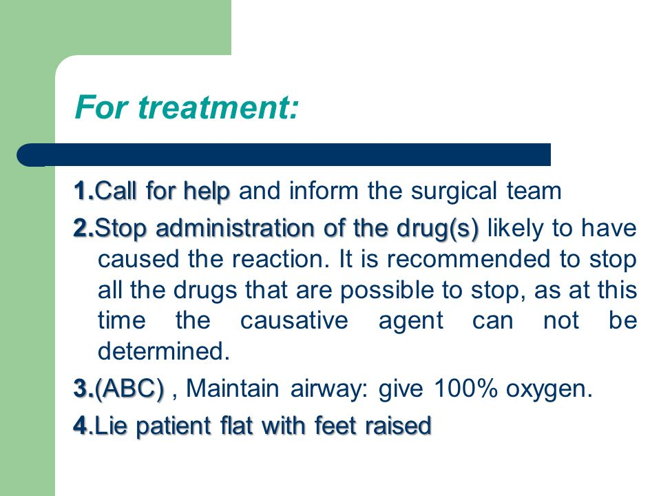 For treatment: 1.Call for help 1.Call for help and inform the surgical team 2.Stop administration of the drug(s) 2.Stop administration of the drug(s) likely to have caused the reaction.