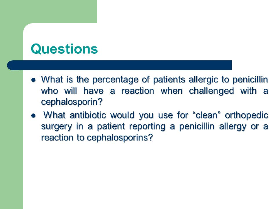 Questions What is the percentage of patients allergic to penicillin who will have a reaction when challenged with a cephalosporin? What is the percent