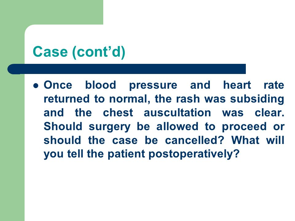 Case (contd) Once blood pressure and heart rate returned to normal, the rash was subsiding and the chest auscultation was clear.