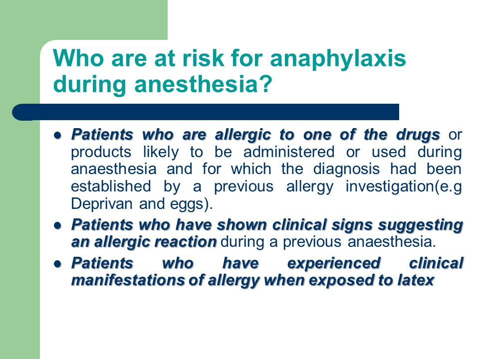 Who are at risk for anaphylaxis during anesthesia? Patients who are allergic to one of the drugs Patients who are allergic to one of the drugs or prod