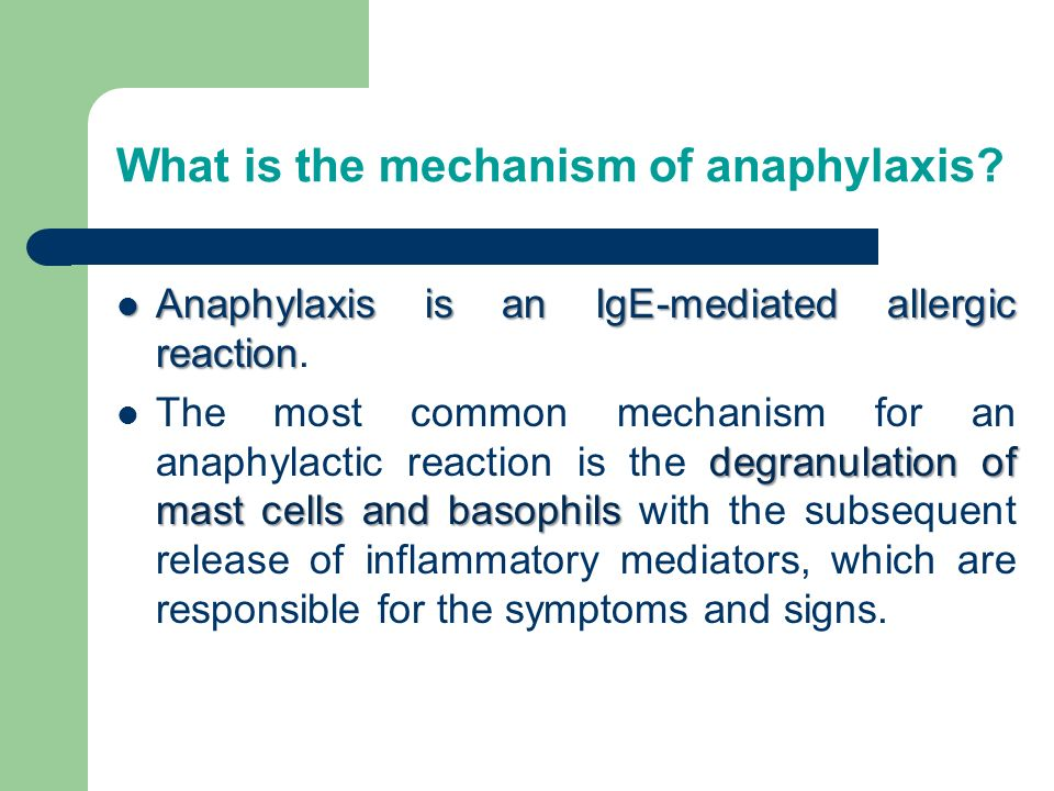 What is the mechanism of anaphylaxis? Anaphylaxis is an IgE-mediated allergic reaction Anaphylaxis is an IgE-mediated allergic reaction. degranulation