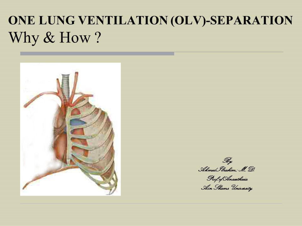 ONE LUNG VENTILATION (OLV)-SEPARATION Why & How .By Ahmed Ibrahim ; M.D.