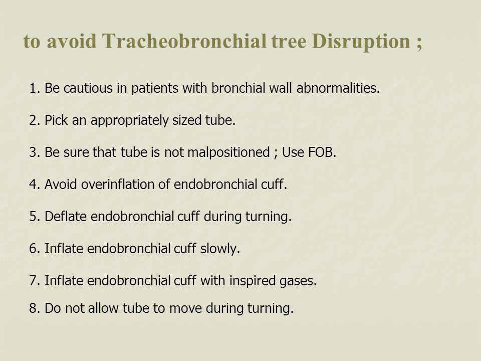 to avoid Tracheobronchial tree Disruption ; 1.