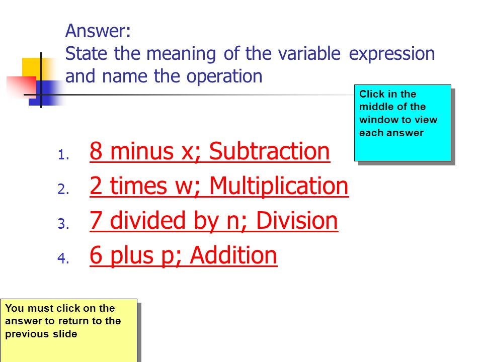 Answer: State the meaning of the variable expression and name the operation 1. 8 8 minus x; Subtraction 2. 2 2 times w; Multiplication 3. 7 7 divided