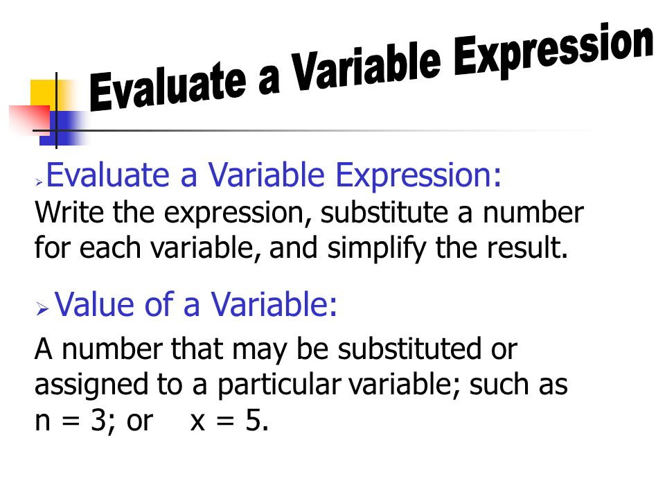 Evaluate a Variable Expression: Write the expression, substitute a number for each variable, and simplify the result.