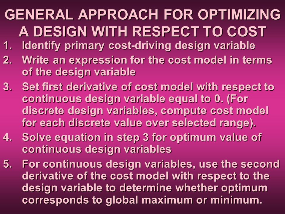 GENERAL APPROACH FOR OPTIMIZING A DESIGN WITH RESPECT TO COST 1.Identify primary cost-driving design variable 2.Write an expression for the cost model