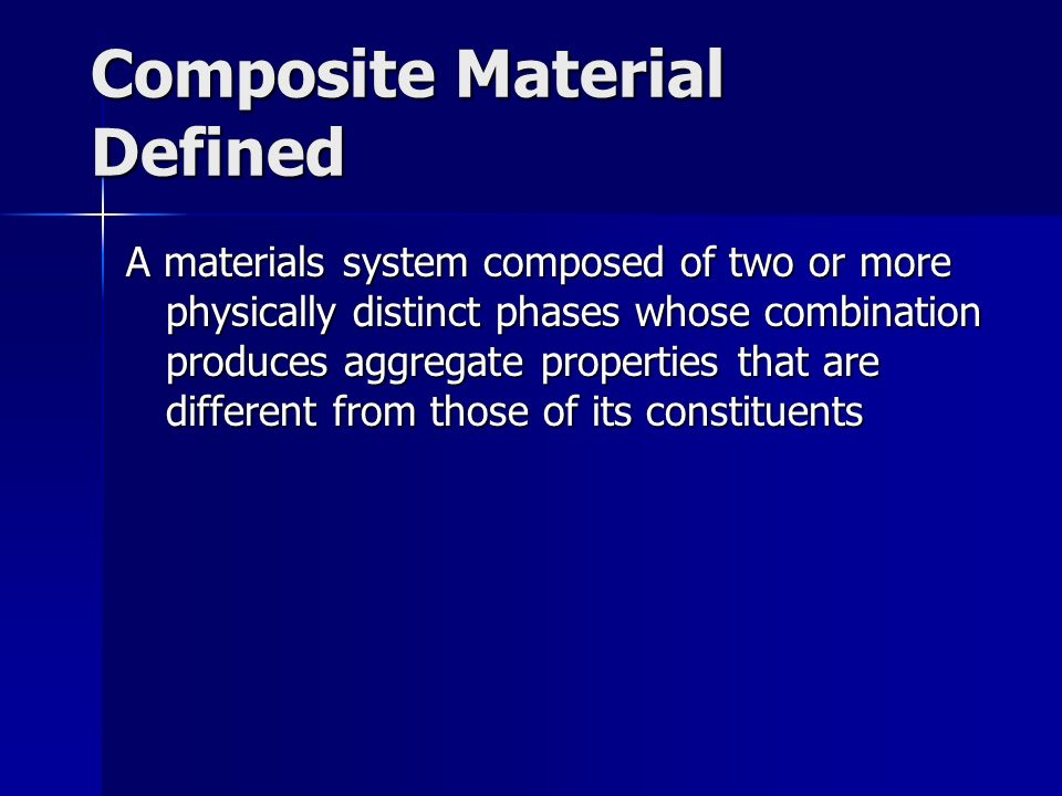 Composite Material Defined Examples: –Cemented carbides (WC with Co binder) –Plastic molding compounds containing fillers –Rubber mixed with carbon black –Wood (a natural composite as distinguished from a synthesized composite)
