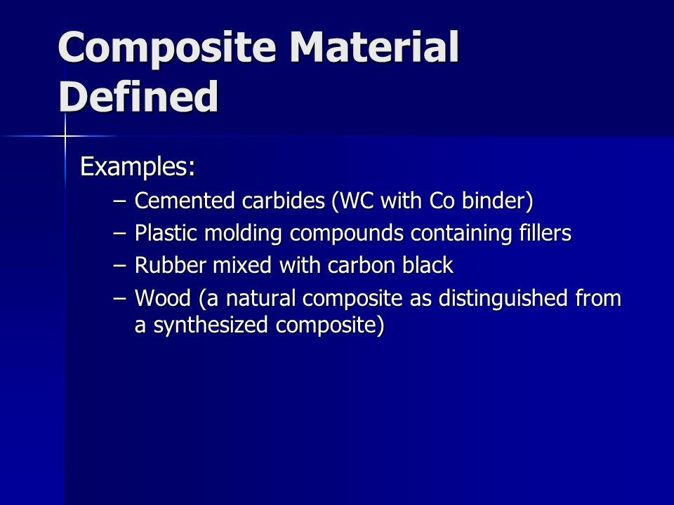 Why Composites are Important Composites can be very strong and stiff, yet very light in weight, so ratios of strength to weight and stiffness to weight are several times greater than steel or aluminum Composites can be very strong and stiff, yet very light in weight, so ratios of strength to weight and stiffness to weight are several times greater than steel or aluminum Fatigue properties are generally better than for common engineering metals Fatigue properties are generally better than for common engineering metals Toughness is often greater too Toughness is often greater too Composites can be designed that do not corrode like steel Composites can be designed that do not corrode like steel Possible to achieve combinations of properties not attainable with metals, ceramics, or polymers alone Possible to achieve combinations of properties not attainable with metals, ceramics, or polymers alone
