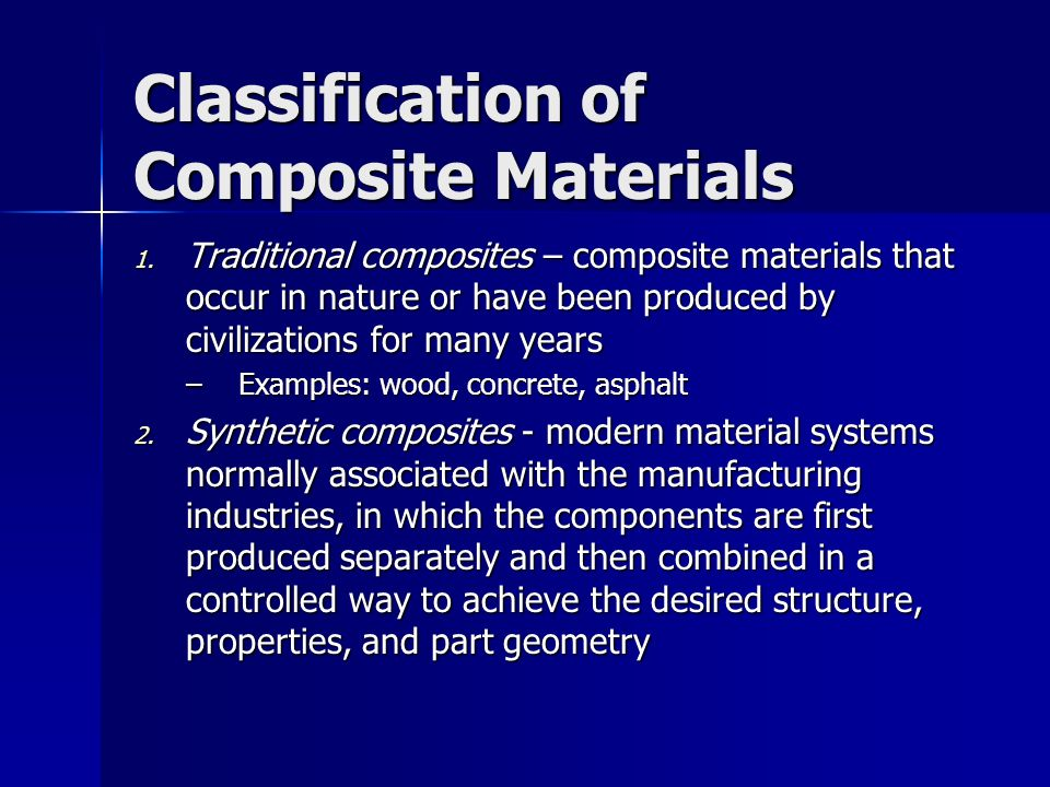 Classification of Composite Materials 1. Traditional composites – composite materials that occur in nature or have been produced by civilizations for