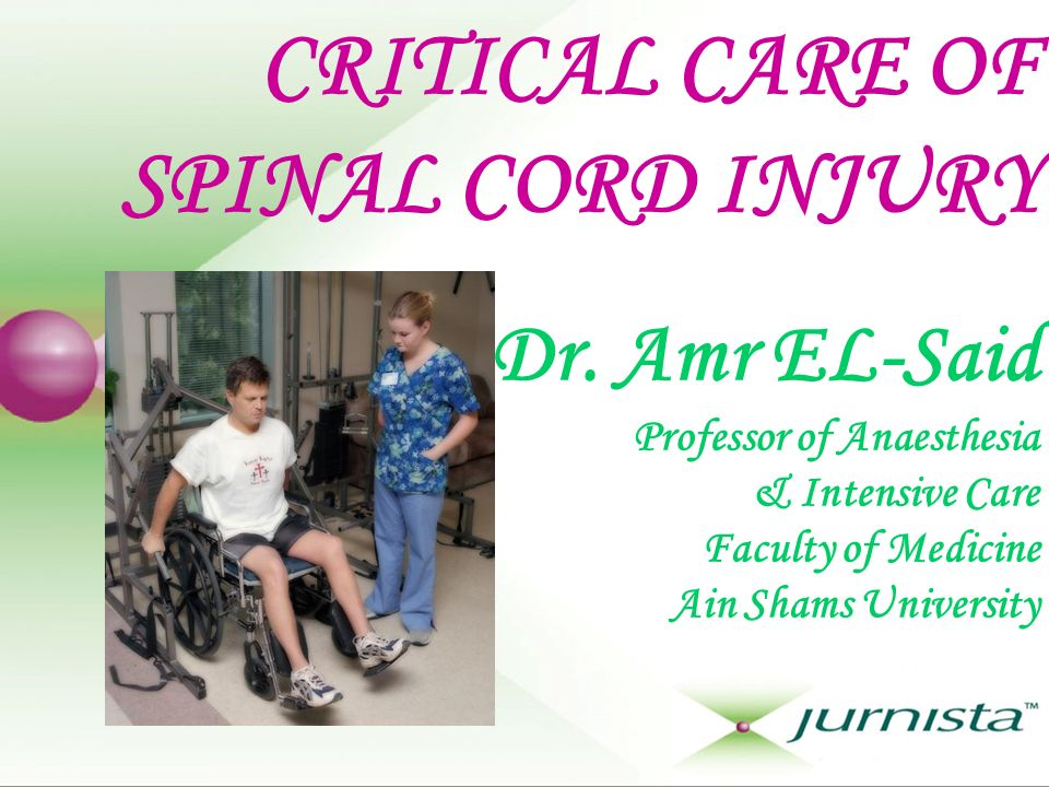 CRITICAL CARE OF SPINAL CORD INJURY Dr. Amr EL-Said Professor of Anaesthesia & Intensive Care Faculty of Medicine Ain Shams University