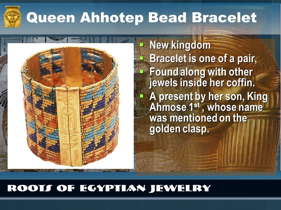 Queen Ahhotep Bead Bracelet New kingdom New kingdom Bracelet is one of a pair, Bracelet is one of a pair, Found along with other jewels inside her cof