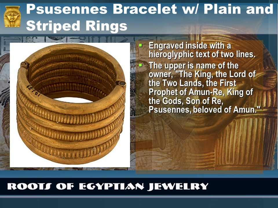 Psusennes Bracelet w/ Plain and Striped Rings Engraved inside with a hieroglyphic text of two lines. Engraved inside with a hieroglyphic text of two l