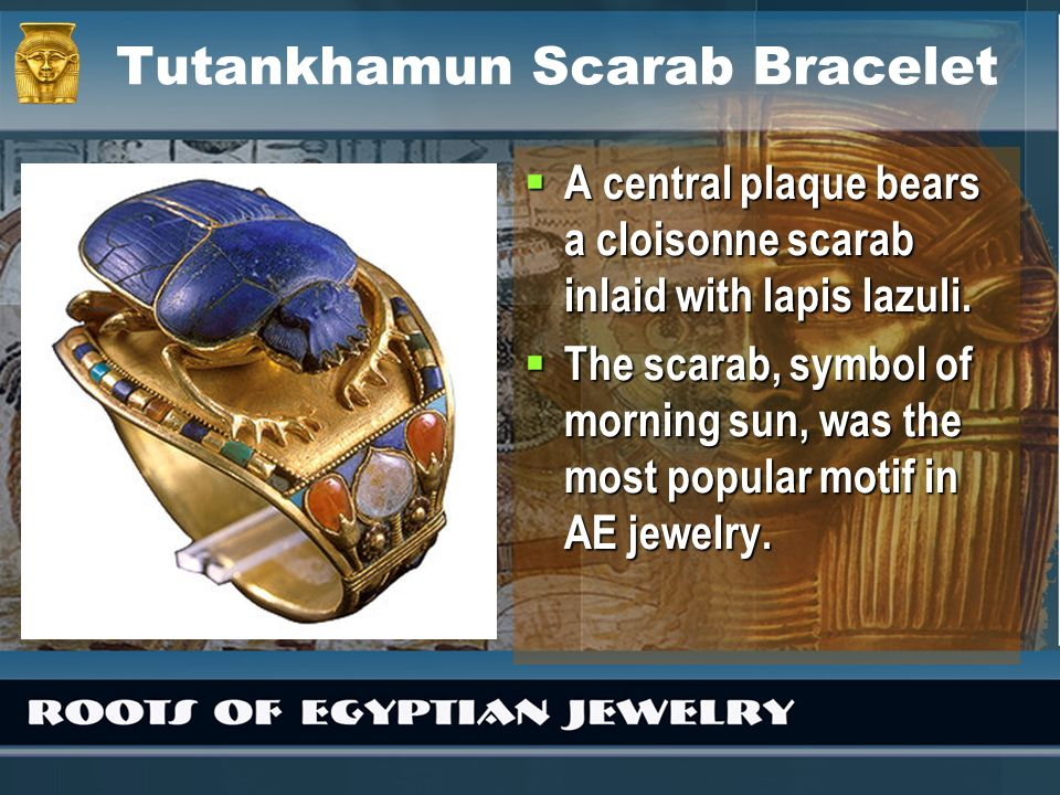 Tutankhamun Scarab Bracelet A central plaque bears a cloisonne scarab inlaid with lapis lazuli. A central plaque bears a cloisonne scarab inlaid with