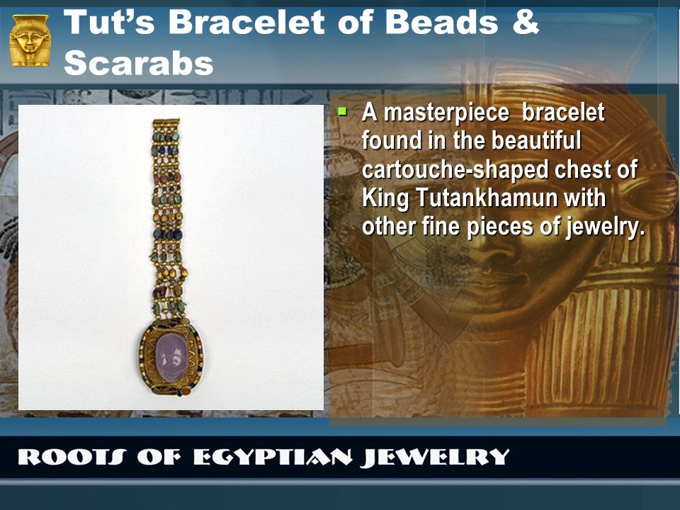 Tuts Bracelet of Beads & Scarabs A masterpiece bracelet found in the beautiful cartouche-shaped chest of King Tutankhamun with other fine pieces of je