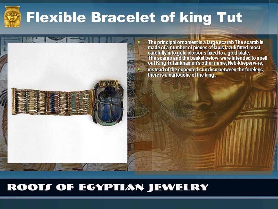 Flexible Bracelet of king Tut The principal ornament is a large scarab The scarab is made of a number of pieces of lapis lazuli fitted most carefully