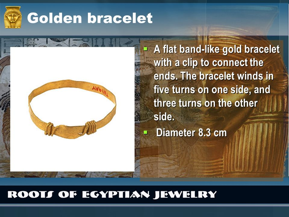 Golden bracelet A flat band-like gold bracelet with a clip to connect the ends. The bracelet winds in five turns on one side, and three turns on the o