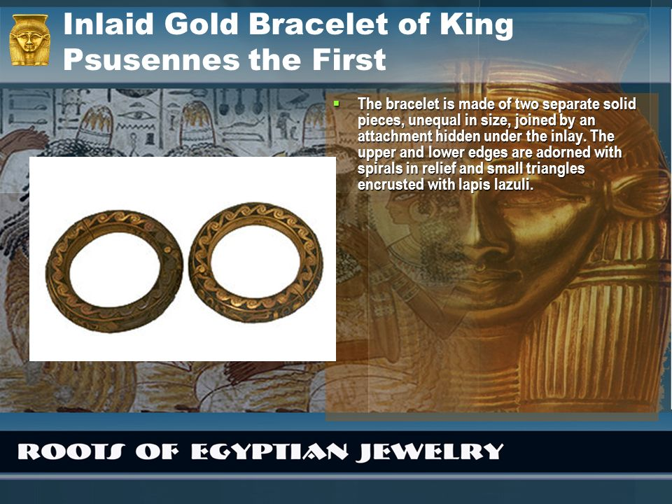 Inlaid Gold Bracelet of King Psusennes the First The bracelet is made of two separate solid pieces, unequal in size, joined by an attachment hidden un