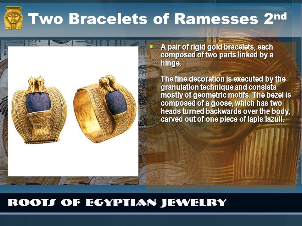 Two Bracelets of Ramesses 2 nd A pair of rigid gold bracelets, each composed of two parts linked by a hinge. The fine decoration is executed by the gr