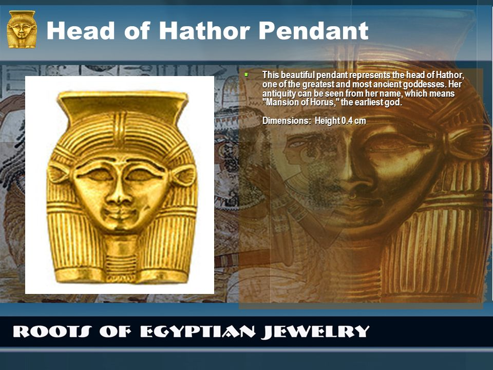 Head of Hathor Pendant This beautiful pendant represents the head of Hathor, one of the greatest and most ancient goddesses. Her antiquity can be seen