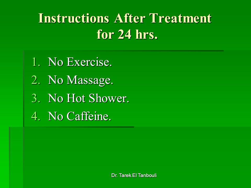 Dr. Tarek El Tanbouli Instructions After Treatment for 24 hrs. 1.No Exercise. 2.No Massage. 3.No Hot Shower. 4.No Caffeine.