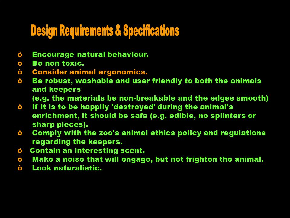 After extensive research, designers are asked to: òò Create concepts of a form of behavioral enrichment specifically for chosen animal.